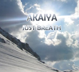 AKAIYA - JUST BREATHE MIX (April 07')